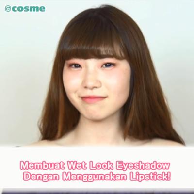Membuat Wet Look Eyeshadow Dengan Menggunakan Lipstick!