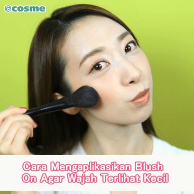 Cara Mengaplikasikan Blush On Agar Wajah Terlihat Kecil