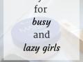 Produk perawatan apa yang semua cewek, bahkan yang paling malas dan sibuk sekalipun, harus punya?