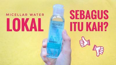 Wardah Micellar Water Efektif Gak Angkat Makeup dan Kotoran?